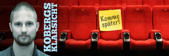 Kobergs Klarsicht: Kein Bock auf Kino