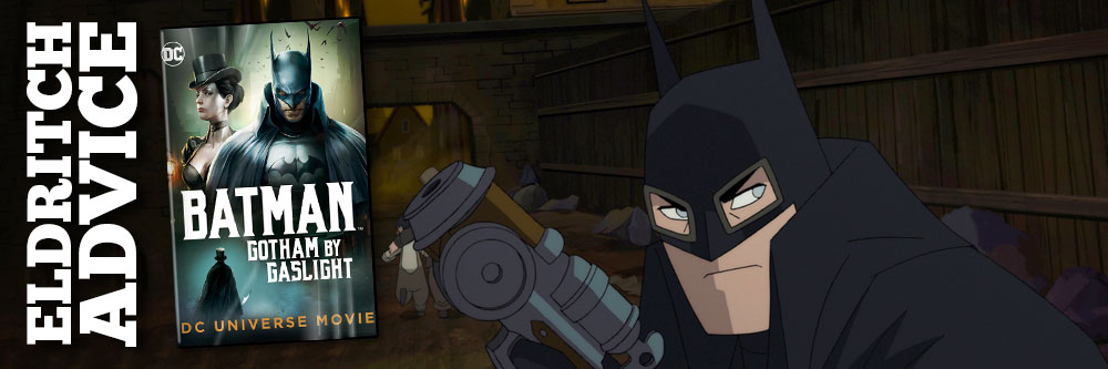 Eldritch Advice: Batman - Gotham by Gaslight