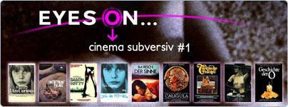 Eyes on ... Cinema Subversiv #1