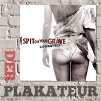 Der Plakateur: I Spit on Your Grave