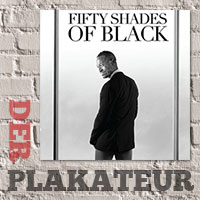 Der Plakateur: Fifty Shades of Black