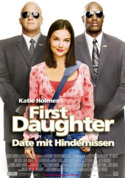 Filmplakat zu First Daughter - Date mit Hindernissen